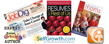 Published in Resumes for the Rest of Us, On the Minds of Moms, JobDig, online at Examiner.com, Ezine article expert, selfgrowth.com